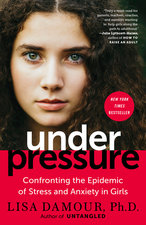 UNDER PRESSURE : CONFRONTING THE EPIDEMIC OF STRESS & ANXIETY IN GIRLS