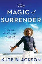 MAGIC OF SURRENDER : THE COURAGE OF LETTING GO
