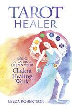 TAROT HEALER : USING THE CARDS TO DEEPEN YOUR CHAKRA HEALING WORK
