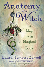 ANATOMY OF A WITCH : A MAP TO THE MAGICAL BODY