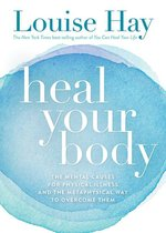 HEAL YOUR BODY : THE MENTAL CAUSES FOR PHYSICAL ILLNESS AND THE METAPHYSICAL WA
