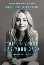 UNIVERSE HAS YOUR BACK : TRANSFORM FEAR TO FAITH