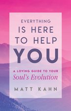 EVERYTHING IS HERE TO HELP YOU : A LOVING GUIDE TO YOUR SOUL'S EVOLUTION