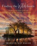 FINDING THE WILD INSIDE : EXPLORING YOUR INNER LANDSCAPE
