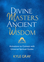 DIVINE MASTERS, ANCIENT WISDOM : ACTIVATIONS TO CONNECT WITH UNIVERSAL SPIRITUAL GUIDES