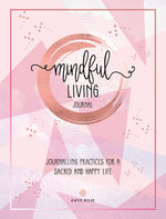 MINDFUL LIVING JOURNAL : JOURNALING PRACTICES FOR A SACRED & HAPPY LIFE