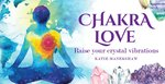CHAKRA LOVE : RAISE YOUR CRYSTAL VIBRATIONS DECK