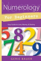 NUMEROLOGY FOR BEGINNERS EASY GUIDE TO LOVE, MONEY, DESTINY