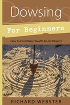 DOWSING FOR BEGINNERS : HOW TO FIND WATER, WEALTH & LOST OBJECTS