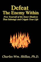 DEFEAT THE ENEMY WITHIN : FREE YOURSELF OF THE INNER SHADOWS
