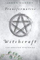 TRANSFORMATIVE WITCHCRAFT : THE GREATER MYSTERIES