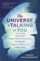 UNIVERSE IS TALKING TO YOU : TAP INTO SIGNS & SYNCHRONICITY TO REVEAL MAGICAL MOMENTS EVERY DAY