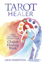 TAROT HEALER : USING THE CARDS TO DEEPEN YOUR CHAKRA HEALING WORK