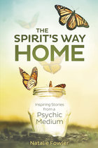 SPIRIT'S WAY HOME : INSPIRING STORIES FROM A PSYCHIC MEDIUM