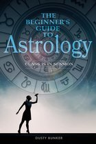 BEGINNER'S GUIDE TO ASTROLOGY : CLASS IS IN SESSION