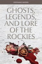GHOSTS, LEGENDS AND LORE OF THE ROCKIES