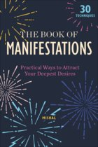 BOOK OF MANIFESTATIONS : PRACTICAL WAYS TO ATTRACT YOUR DEEPEST DESIRES