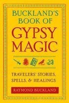 BUCKLAND'S BOOK OF GYPSY MAGIC : TRAVELER'S STORIES, SPELLS & HEALINGS