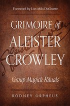 GRIMOIRE OF ALEISTER CROWLEY : GROUP MAGICK RITUALS