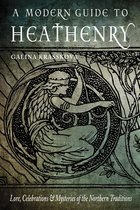 MODERN GUIDE TO HEATHENRY : LORE, CELEBRATIONS & MYSTERIES
