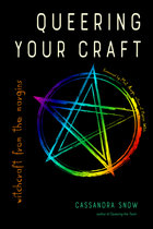 QUEERING YOUR CRAFT : WITCHCRAFT FROM THE MARGINS