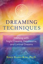 DREAMING TECHNIQUES : WORKING WITH NIGHT DREAMS, DAYDREAMS & LIMINAL DREAMS