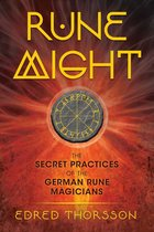 RUNE MIGHT : SECRET PRACTICES OF THE GERMAN RUNE MAGICIANS