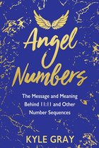 ANGEL NUMBERS : THE MESSAGES & MEANING BEHIND 11:11 & OTHER NUMBER SEQUENCES