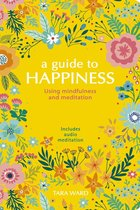 GUIDE TO HAPPINESS : USING MINDFULNESS & MEDITATION