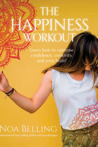 HAPPINESS WORKOUT : LEARN HOW TO OPTIMIZE CONFIDENCE, CREATIVITY & YOUR BRAIN
