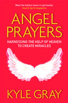 ANGEL PRAYERS : HARNESSING THE HELP OF HEAVEN TO CREATE MIRACLES