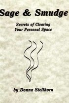 SAGE & SMUDGE SECRETS OF CLEARING YOUR PERSONAL SPACE