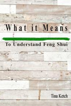 WHAT IT MEANS TO UNDERSTAND FENG SHUI